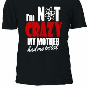 Футболка I am not Crazy My mother had me tested